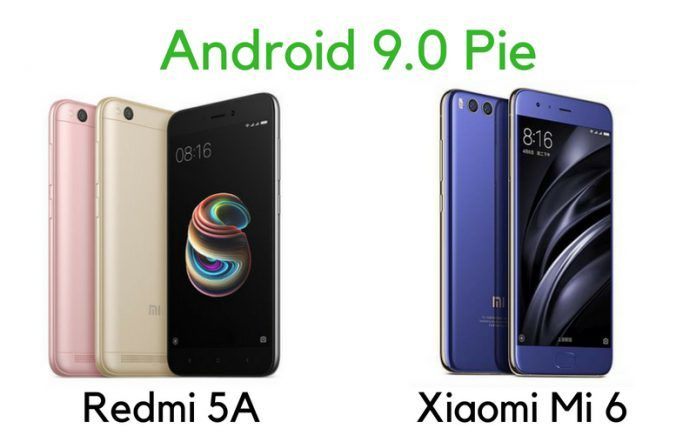 Xiaomi Redmi 5A, Mi 6 Can Now be Ported to Android 9 Pie
