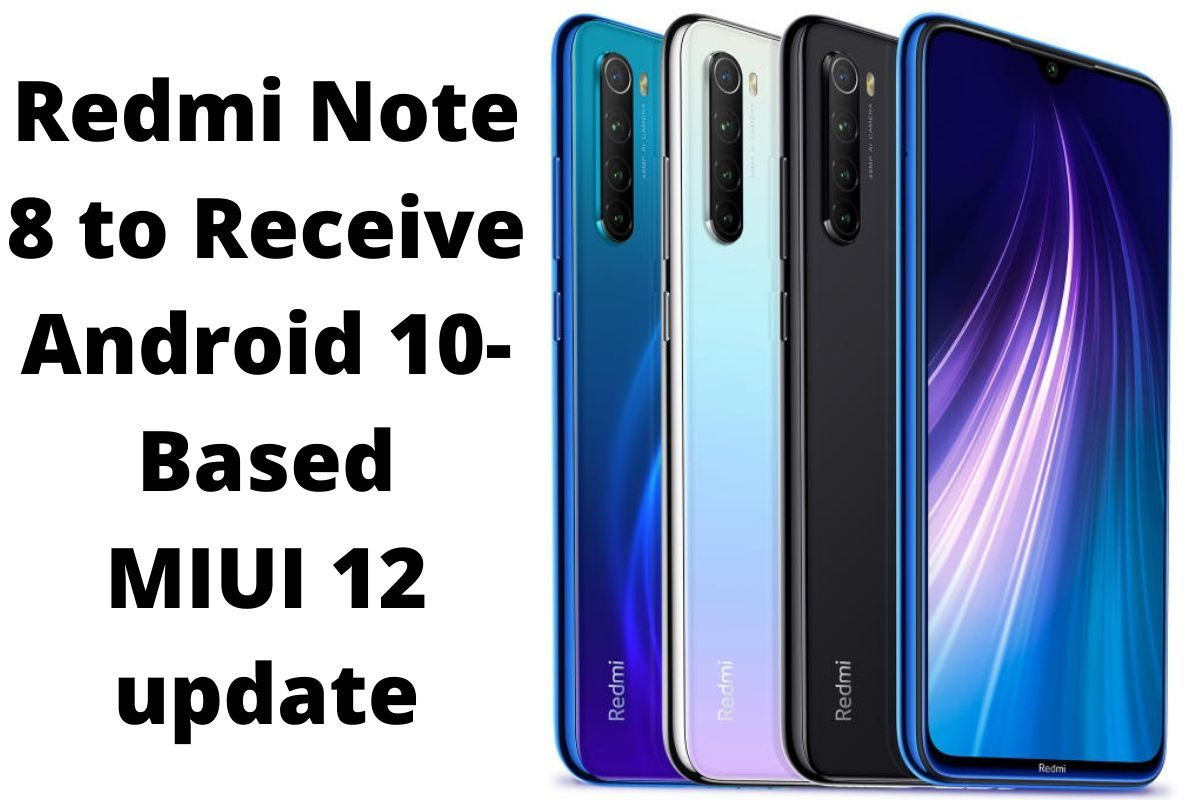 Redmi Note 8 Android 10-Based MIUI 12 update Soon